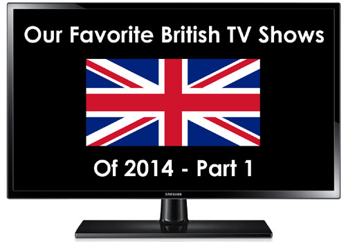 Our Favorite British TV Shows of 2014, Part 1: Shows That Debuted in the US