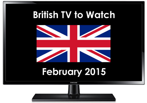 British TV to Watch in 2015 February