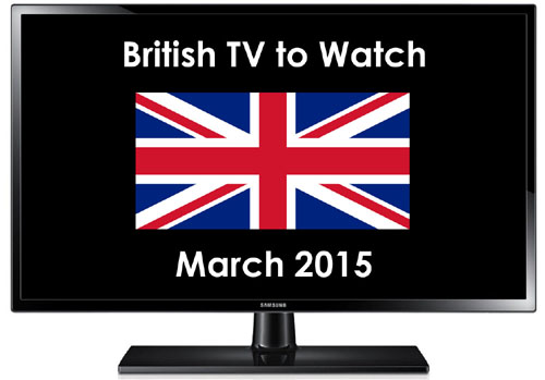 British TV to Watch in 2015: March