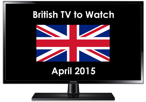 British TV to Watch in 2015 April