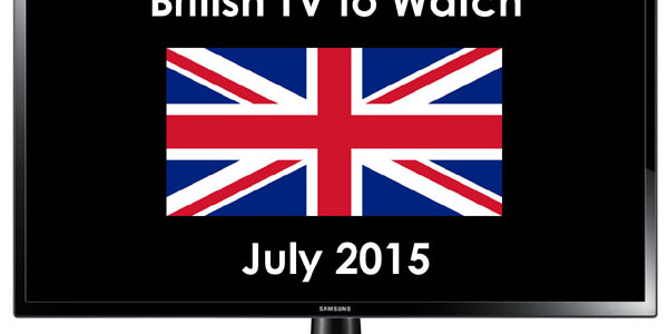 British TV to Watch in 2015 July