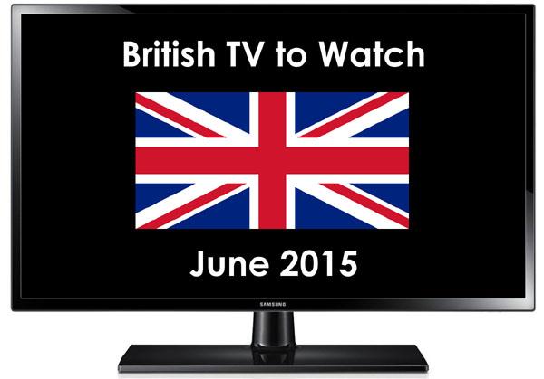 British TV to Watch in June 2015