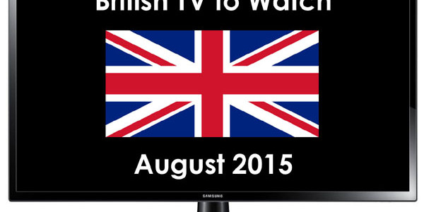British TV to Watch in August 2015
