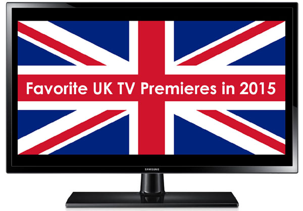 Favorite UK TV Premieres in 2015