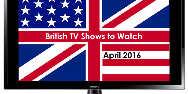 British TV Shows to Watch in April 2016