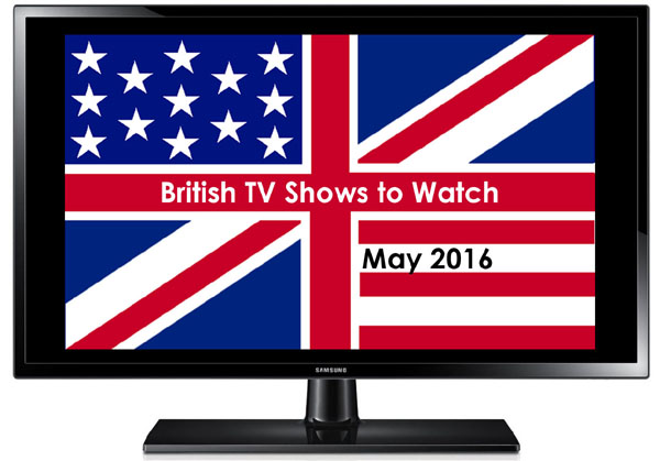 British TV Shows to Watch in May 2016 in the US