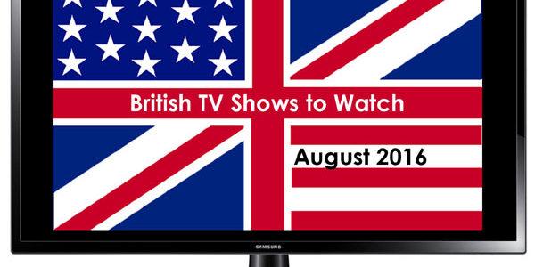 British TV Shows to Watch in August 2016