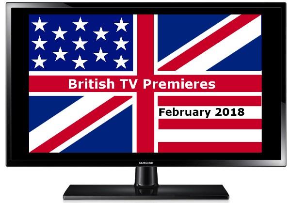British TV Premieres in Feb 2018