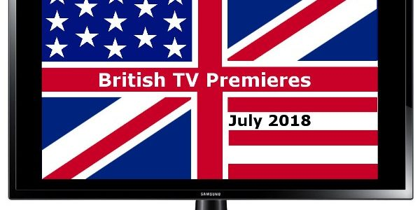 British TV Premieres in July 2018