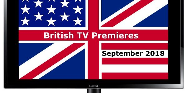 British TV Premieres in Sept 2018