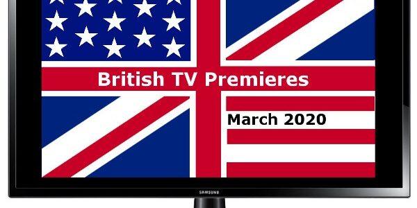 British TV Premieres in March 2020