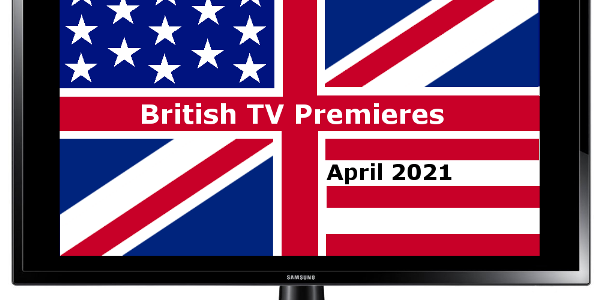British TV Premieres in April 2021