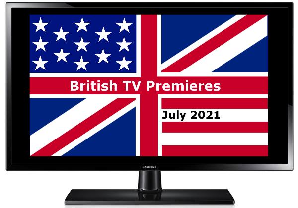 British TV Premieres in July 2021